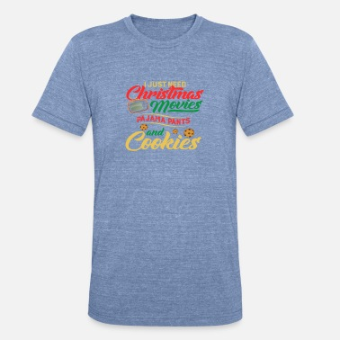 Just Need Christmas Movies Pajama And Cookie Just Need Christmas Movies Pajama Pants And Cookie - Unisex Tri-Blend T-Shirt