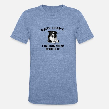 Collies Sorry, I can't.. I Have Plans with My Border Colli - Unisex Tri-Blend T-Shirt