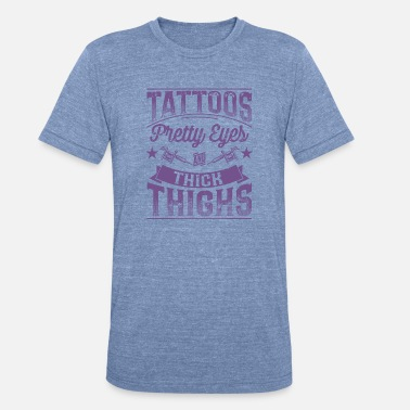 Thickness Tattoos Pretty Eyes and Think Thighs Woman Tattoo - Unisex Tri-Blend T-Shirt