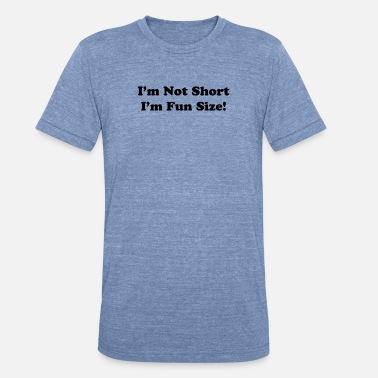 Im Clothing IM NOT SHORT - Unisex Tri-Blend T-Shirt