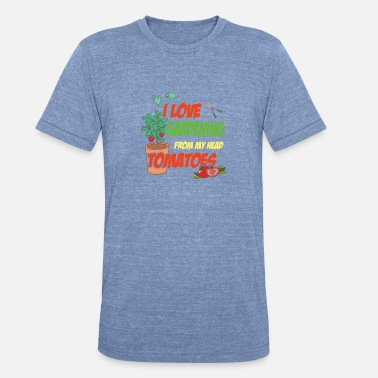 Gardening I Love Gardening From My Head Tomatoes - Unisex Tri-Blend T-Shirt