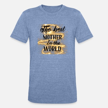 The best mother in the world - Unisex Tri-Blend T-Shirt