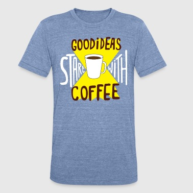 Good Ideas Start With Coffee Cute Funny clothing - Unisex Tri-Blend T-Shirt