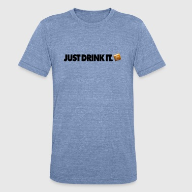JUST DRINK IT WHISKY STYLE - Unisex Tri-Blend T-Shirt