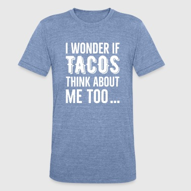 Funny Tacos Saying - Unisex Tri-Blend T-Shirt