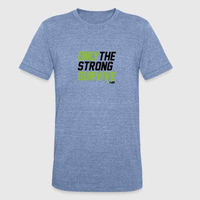 Only The Strong Survive - Unisex Tri-Blend T-Shirt by American Apparel