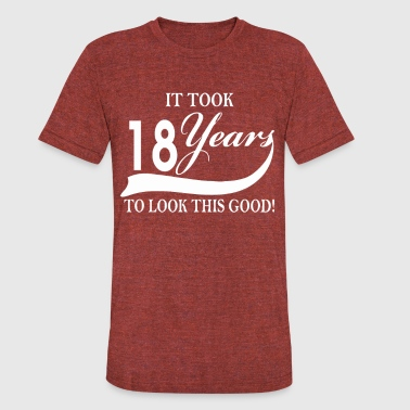 It Took 18 Years To Look This Good It took 18 years to look this good - Unisex Tri-Blend T-Shirt