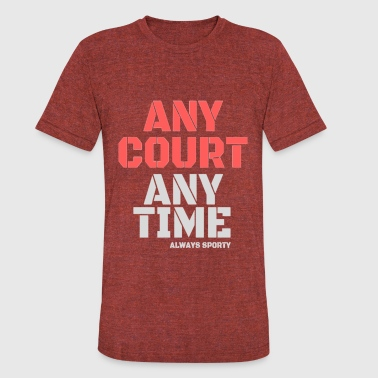 Ani any court, any time - Unisex Tri-Blend T-Shirt