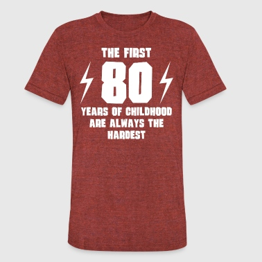 The First 80 Years Of Childhood - Unisex Tri-Blend T-Shirt