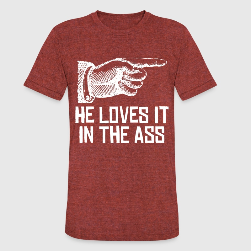 HE LOVES IT IN THE ASS - Unisex Tri-Blend T-Shirt