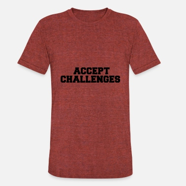Challenge Accepted. ACCEPT CHALLENGES - Unisex Tri-Blend T-Shirt