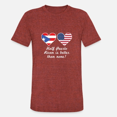 Half Puerto Rican Half American Flag Half Puerto Rican Is Better Than None - Unisex Tri-Blend T-Shirt