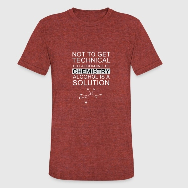 Funny Science Chemistry Alcohol Solution Joke - Unisex Tri-Blend T-Shirt