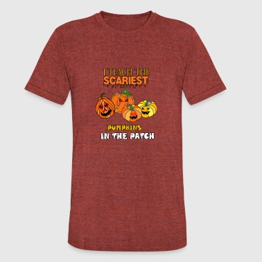 Scariest i teach the scariest pumpkins in the patch - Unisex Tri-Blend T-Shirt
