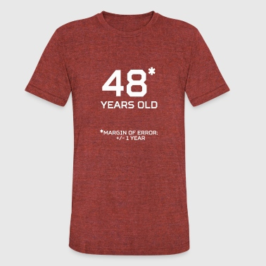 48 Year Old 48 Years Old Margin 1 Year - Unisex Tri-Blend T-Shirt