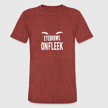 Eyebrows On Fleek Eyebrows On Fleek - Unisex Tri-Blend T-Shirt