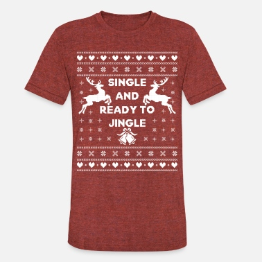 Single And Ready To Jingle Funny Ugly Christmas - Unisex Tri-Blend T-Shirt
