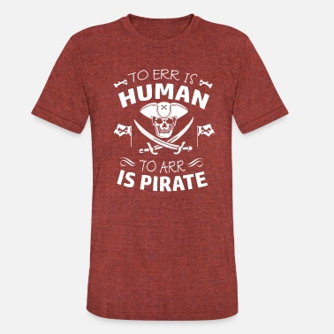 To Arr Is Pirate Funny Pirate Arr tshirts - Unisex Tri-Blend T-Shirt