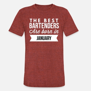 Bartenders Birth Month The best Bartenders are born in January - Unisex Tri-Blend T-Shirt