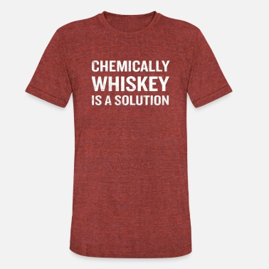 Biochemistry Chemically Whiskey Is A Solution Funny Drinking - Unisex Tri-Blend T-Shirt