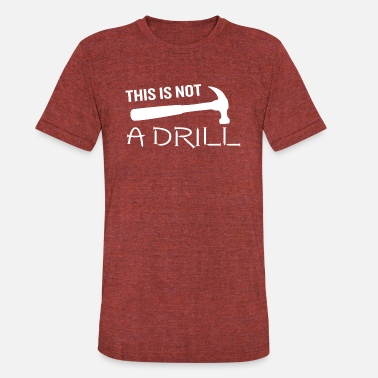 Pun This is Not a Drill Hammer Funny Pun Joke Quote - Unisex Tri-Blend T-Shirt