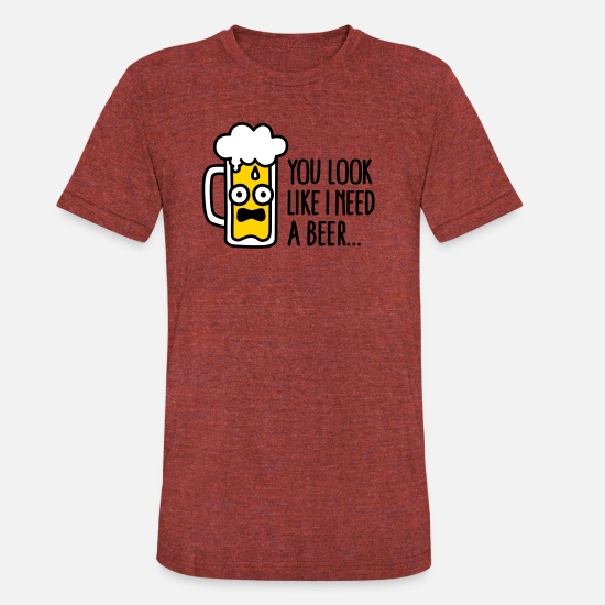 Beer T-Shirts - You look like I need a beer - Unisex Tri-Blend T-Shirt heather cranberry