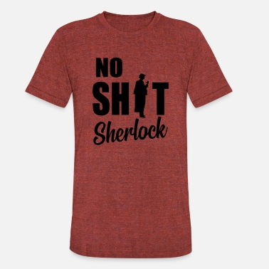 No Shit Sherlock no shit sherlock - Unisex Tri-Blend T-Shirt