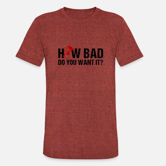 Bad T-Shirts - 25how bad do you want it maenner premium t shirtho - Unisex Tri-Blend T-Shirt heather cranberry
