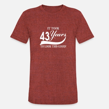 43 Year Old It took 43 years to look this good - Unisex Tri-Blend T-Shirt