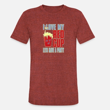Lets Have A Party I love my red cup lets have a party - Unisex Tri-Blend T-Shirt