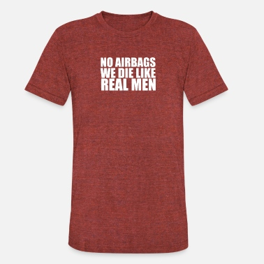 Airbag No Airbags We Die Like Real Men - Unisex Tri-Blend T-Shirt