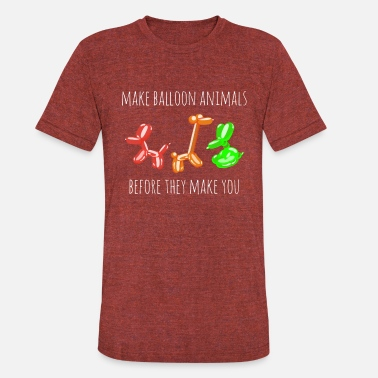 Balloon Make Balloon Animals Before They Make You - Unisex Tri-Blend T-Shirt