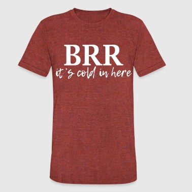 brrr its cold in here - Unisex Tri-Blend T-Shirt