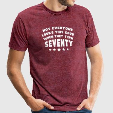 Not Everyone Looks This Good When They Turn 70 - Unisex Tri-Blend T-Shirt