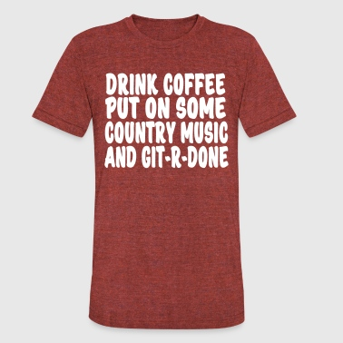 Drink coffee, put on some country music and get Re - Unisex Tri-Blend T-Shirt