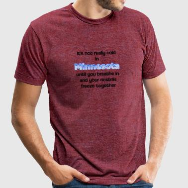 It's not really cold in Minnesota until - Unisex Tri-Blend T-Shirt