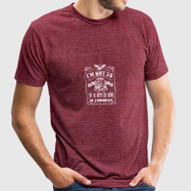 I'm not 38 1979 I'm 18 with 20 years of experience - Unisex Tri-Blend T-Shirt