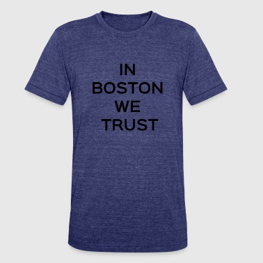 Boston We Trust - Unisex Tri-Blend T-Shirt