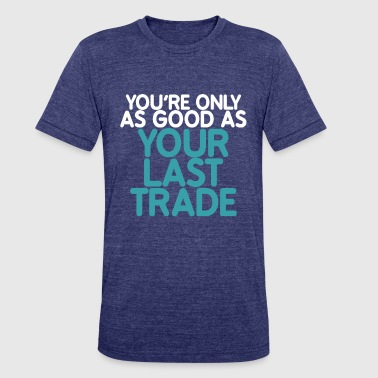 YOUR LAST TRADE - Unisex Tri-Blend T-Shirt