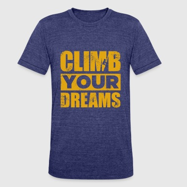 Climb Your Dreams climbing gift quote funny - Unisex Tri-Blend T-Shirt