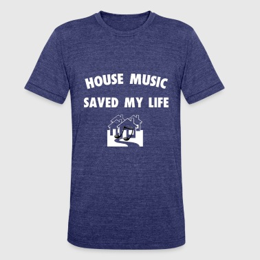 Drop House Music HOUSE MUSIC SAVED MY LIFE - Unisex Tri-Blend T-Shirt