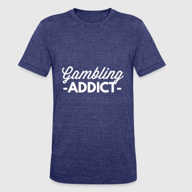 Gambling Addiction Gambling addict - Unisex Tri-Blend T-Shirt