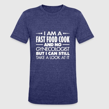 Fast Food Jokes FAST FOOD COOK - GYNECOLOGIST - Unisex Tri-Blend T-Shirt