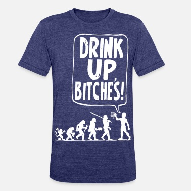 Man The Fuck Up Drink Up Bitches - Unisex Tri-Blend T-Shirt