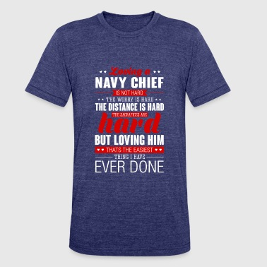 Loving A Navy Chief Is Not Hard Navy Chief - Unisex Tri-Blend T-Shirt
