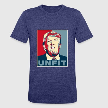 Trump is Unfit Poster - Unisex Tri-Blend T-Shirt