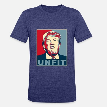Unfit Trump is Unfit Poster - Unisex Tri-Blend T-Shirt