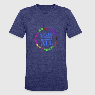 Y'all Means ALL - Unisex Tri-Blend T-Shirt