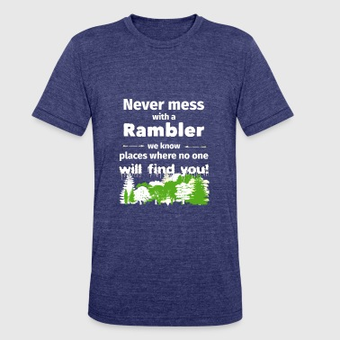 Ramblers Never mess with a rambler funny t shirt gift walke - Unisex Tri-Blend T-Shirt