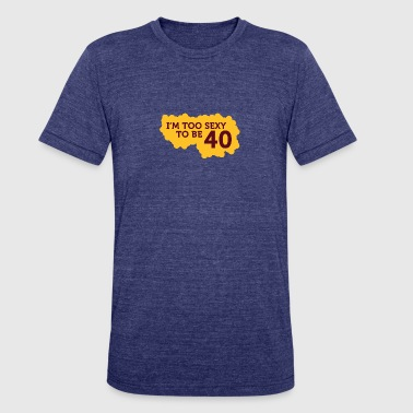 Mature Provocative I'm Too Sexy To Be 40 Years Old! - Unisex Tri-Blend T-Shirt